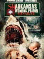 Sharkansas Kadınlar Hapishanesi Katliamı – Sharkansas Women is Prison Massacre 2016
